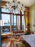 Der schönste Aufenthalt der Welt: Dichter im Hotel