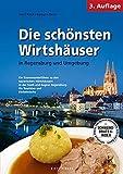 Die schönsten Wirtshäuser in Regensburg und Umgebung: Ein Gastronomieführer zu den bayerischen Wirtshäusern in der Stadt und Region Regensburg. Für Touristen und Einheimische